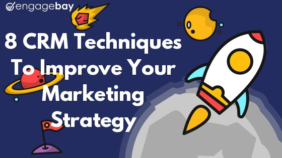 8 CRM Techniques That Improve Your Marketing Strategy