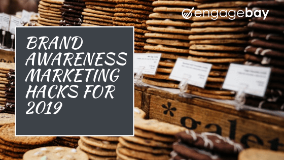 9 Brand Awareness Marketing Hacks for 2019