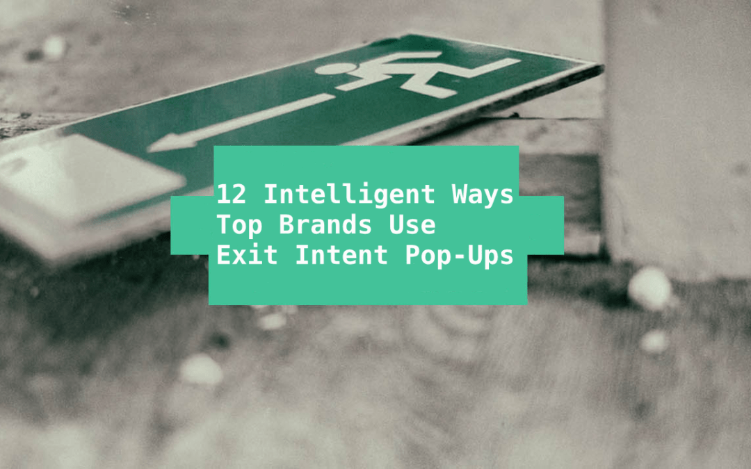 12 Intelligent Ways Top Brands Use Exit Intent Popups