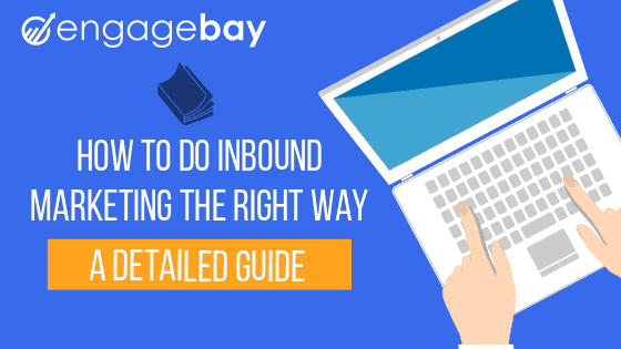 Doing inbound marketing right in 2019 – A Handy Guide [Updated]