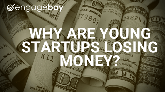 Why Are Young Startups Losing Money (And What to Do About It)?