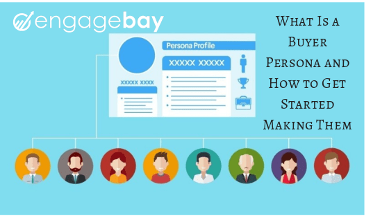Why You Need Buyer Personas and How Make Them [Updated]