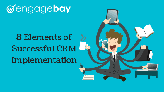 8 ELEMENTS OF SUCCESSFUL CRM IMPLEMENTATION