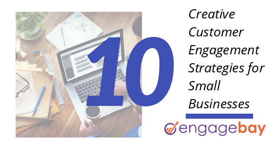 10 Creative Customer Engagement Strategies for Small Businesses