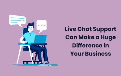 Live Chat Support Can Make a Huge Difference in Your Business