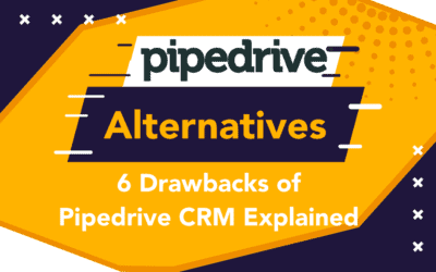 Pipedrive Alternatives: 6 Drawbacks of Pipedrive CRM Explained