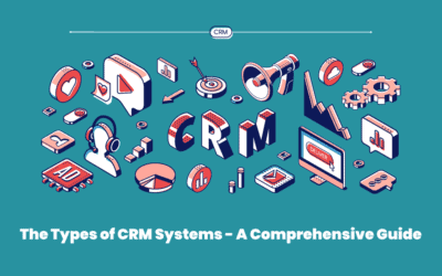 The Types of CRM Systems – A Comprehensive Guide
