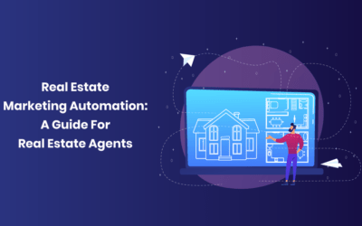 Real Estate Marketing Automation: A Guide For Real Estate Agents