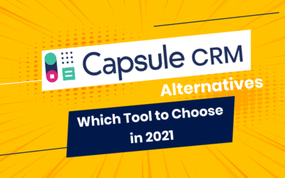 Capsule CRM Alternatives: Which Tool to Choose in 2021