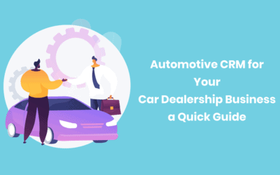 Automotive CRM for Your Car Dealership Business: A Quick Guide