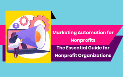 Marketing Automation for Nonprofits: The Essential Guide