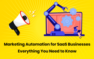 Marketing Automation for SaaS Businesses: Everything You Need to Know